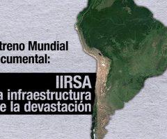 """Estrenan documental sobre incremento del extractivismo en América del Sur """"IIRSA: La infraestructura de la devastación"""