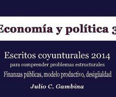 Libro: Economía y política 3 – Escritos coyunturales para comprender problemas estructurales (2014)