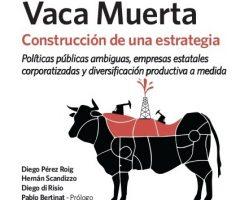 Libro: Vaca Muerta. Construcción de una estrategia.